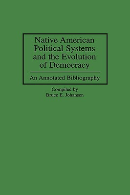 Native American Political Systems and the Evolution of Democracy By Johansen, Bruce E. (COM)/ Johansen, Bruce E.
