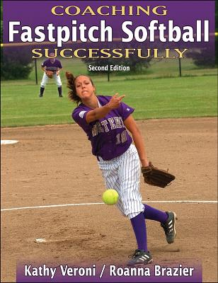 Coaching Fastpitch Softball Successfully By Veroni, Kathy J./ Brazier, Roanna